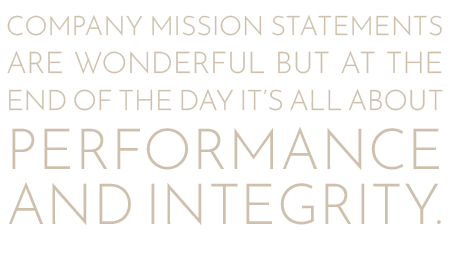 Company mission statements and are wonderful but at the end of the day it's all about performance and integrity. Randall H. Langer, CEO